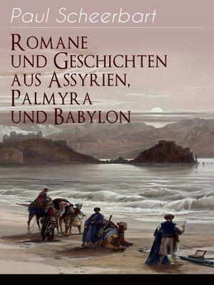 cover image of Romane und Geschichten aus Assyrien, Palmyra und Babylon