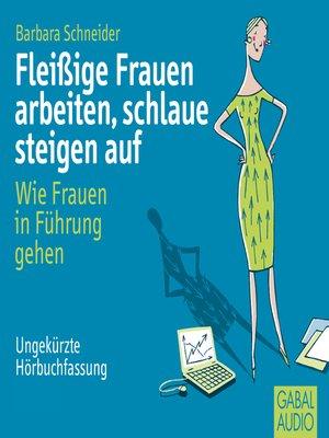 cover image of Fleißige Frauen arbeiten, schlaue steigen auf