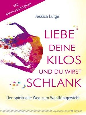 cover image of Liebe deine Kilos und du wirst schlank