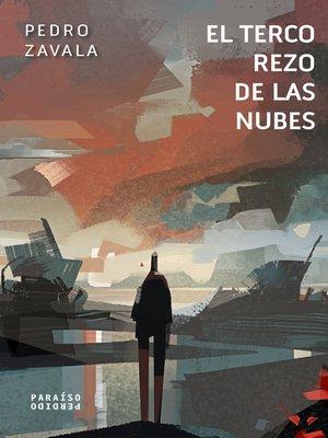 cover image of El terco rezo de las nubes