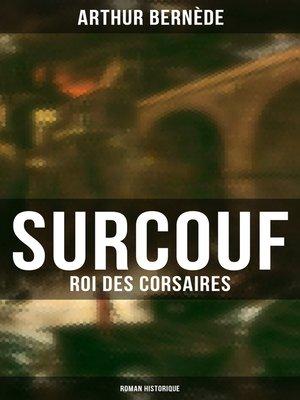 cover image of Surcouf--Roi des corsaires (Roman historique)