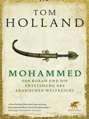 cover image of Mohammed, der Koran und die Entstehung des arabischen Weltreichs