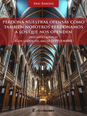 cover image of Perdona nuestras ofensas así como nosotros perdonamos a los que nos ofenden. Oraciones mágicas a los Santos del mes de Septiembre