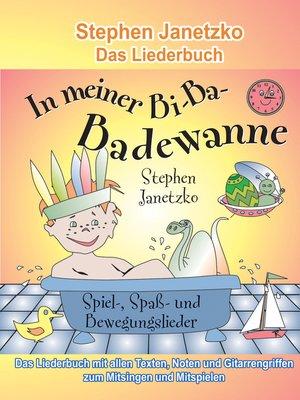 cover image of In meiner Bi-Ba-Badewanne--20 Spiel-, Spaß- und Bewegungslieder für fröhliche Kinder