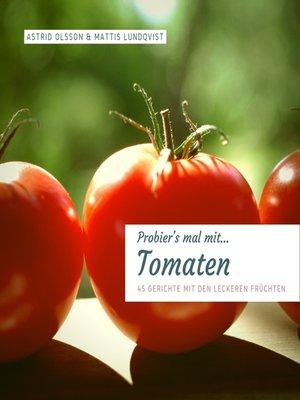 cover image of Probier's mal mit...Tomaten--45 Gerichte mit den leckeren Früchten