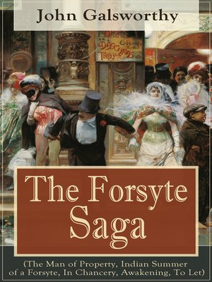 cover image of The Forsyte Saga (The Man of Property, Indian Summer of a Forsyte, In Chancery, Awakening, to Let)