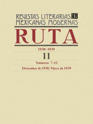 cover image of Ruta 1938-1939 II, números 7-12, diciembre de 1938-mayo de 1939