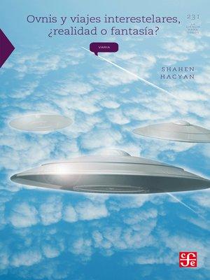 cover image of Ovnis y viajes interestelares, ¿realidad o fantasía?