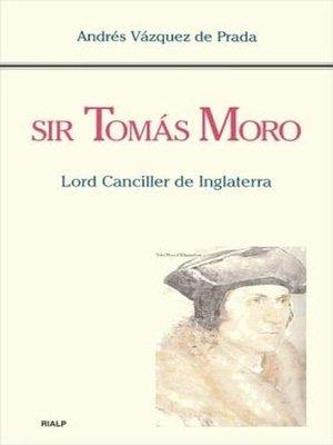 cover image of Sir Tomás Moro. Lord Canciller de Inglaterra