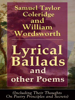 cover image of Lyrical Ballads and other Poems by Samuel Taylor Coleridge and William Wordsworth (Including Their Thoughts On Poetry Principles and Secrets)