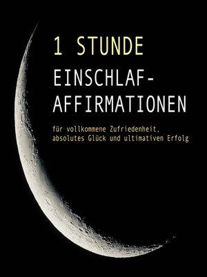 cover image of 1 Stunde Einschlaf-Affirmationen für vollkommene Zufriedenheit, absolutes Glück und ultimativen Erfolg