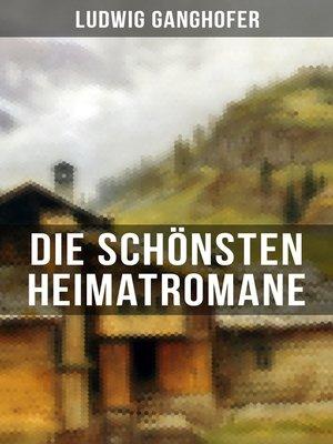 cover image of Die schönsten Heimatromane von Ludwig Ganghofer