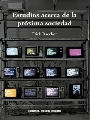 cover image of Estudios acerca de la próxima sociedad