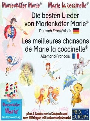cover image of Die besten Kinderlieder von Marienkäfer Marie.Deutsch-Französisch / Les meilleures chansons d'enfant de Marie la coccinelle. Allemand-Francais