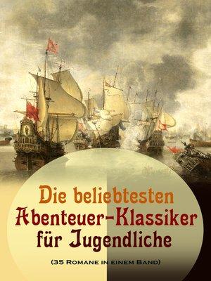 cover image of Die beliebtesten Abenteuer-Klassiker für Jugendliche (35 Romane in einem Band)