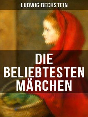 cover image of Die beliebtesten Märchen von Ludwig Bechstein