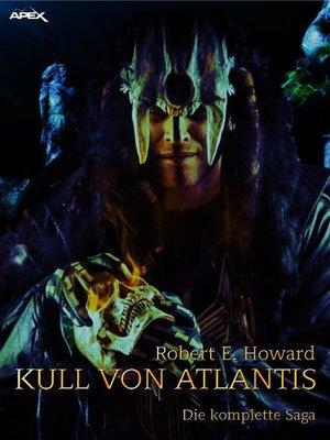 cover image of KULL VON ATLANTIS--DIE KOMPLETTE SAGA
