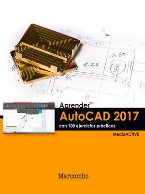 cover image of Aprender AutoCAD 2017 con 100 ejercicios prácticos