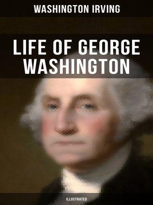 cover image of LIFE OF GEORGE WASHINGTON (Illustrated)