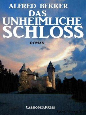 cover image of Alfred Bekker Roman--Das unheimliche Schloss