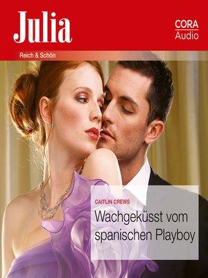 cover image of Wachgeküsst vom spanischen Playboy (Julia 102020)
