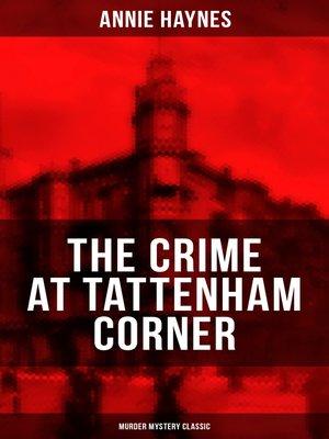 cover image of THE CRIME AT TATTENHAM CORNER (Murder Mystery Classic)