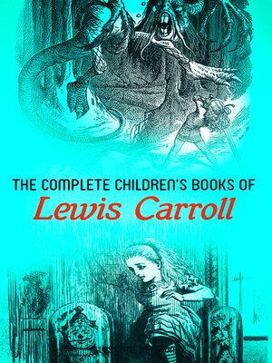 cover image of The Complete Children's Books of Lewis Carroll (Illustrated Edition)