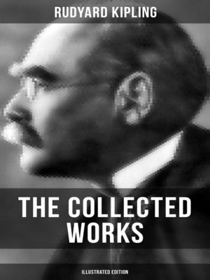 cover image of The Collected Works of Rudyard Kipling (Illustrated Edition)