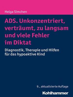 cover image of ADS. Unkonzentriert, verträumt, zu langsam und viele Fehler im Diktat