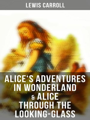 cover image of Alice's Adventures in Wonderland & Alice Through the Looking-Glass