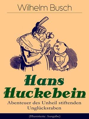 cover image of Hans Huckebein--Abenteuer des Unheil stiftenden Unglücksraben (Illustrierte Ausgabe)