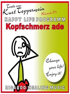 cover image of Kopfschmerz Ade (Happy Life Programm) [Texte von Kurt Tepperwein]