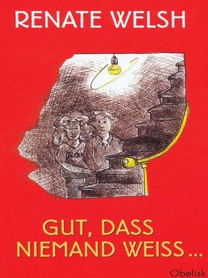 cover image of Gut, dass niemand weiß ...