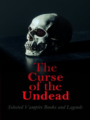 cover image of The Curse of the Undead--Selected Vampire Books and Legends