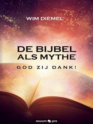 cover image of DE BIJBEL ALS MYTHE GOD ZIJ DANK!