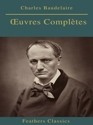cover image of Charles Baudelaire Œuvres Complètes (Feathers Classics)