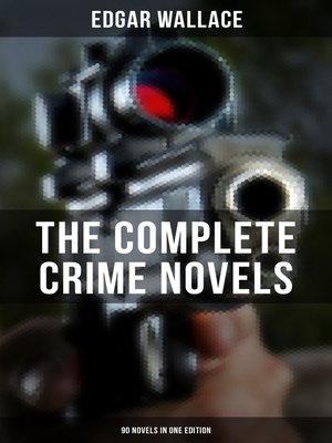 cover image of The Complete Crime Novels of Edgar Wallace (90 Novels in One Edition)