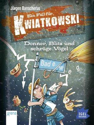 cover image of Ein Fall für Kwiatkowski. Donner, Blitz und schräge Vögel