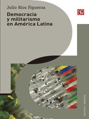 cover image of Democracia y militarismo en América Latina