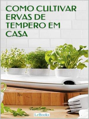 cover image of Como cultivar ervas de tempero em casa