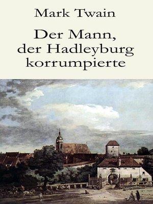 cover image of Der Mann, der Hadleyburg korrumpierte