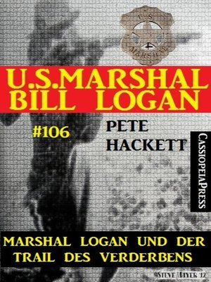 cover image of Marshal Logan und der Trail des Verderbens (U.S. Marshal Bill Logan, Band 106)