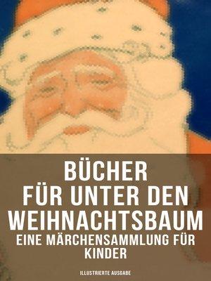 cover image of Bücher für unter den Weihnachtsbaum--Eine Märchensammlung für Kinder (Illustrierte Ausgabe)