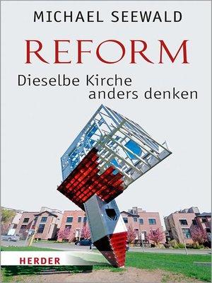 cover image of Reform – Dieselbe Kirche anders denken