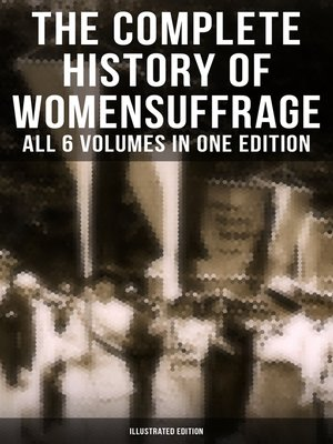 cover image of The Complete History of Women's Suffrage – All 6 Volumes in One Edition (Illustrated Edition)