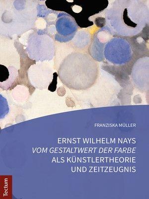 """cover image of Ernst Wilhelm Nays """"Vom Gestaltwert der Farbe"""" als Künstlertheorie und Zeitzeugnis"""