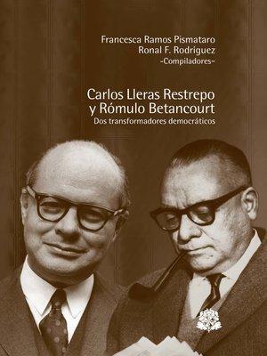 cover image of Carlos Lleras Restrepo y Rómulo Betancourt dos transformadores democraticos