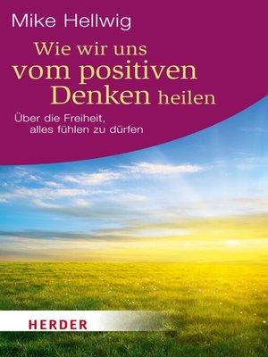 cover image of Wie wir uns vom positiven Denken heilen