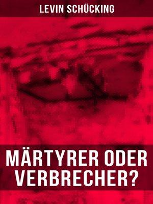 cover image of Märtyrer oder Verbrecher?