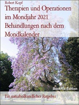 cover image of Therapien und Operationen im Mondjahr 2021 Behandlungen nach dem Mondkalender
